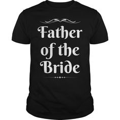 Shop Father Of The Bride T-Shirt custom made just for you. Designed by Anthonysor Awesome Shirts, Cute Shirts, Funny Shirts, Funny Family, Family Humor, Father Of The Bride, Gifts For Father, Fathers Day Shirts, Best Mother