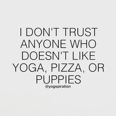 Maybe except for the yoga part but pizza and puppies def