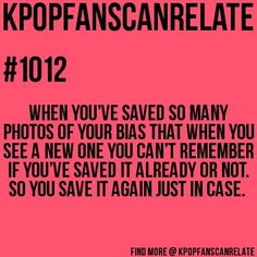 KPop Fans Can Relate. This has happened so many times. There was I think this picture of Taemin that I couldn't remember if I saved or not, and when I looked, I saved it almost 15 times.....