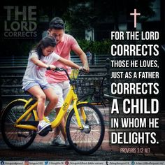 For the Lord corrects those he loves, just as a father corrects a child in whom he delights. Proverbs 3:12 NLT
