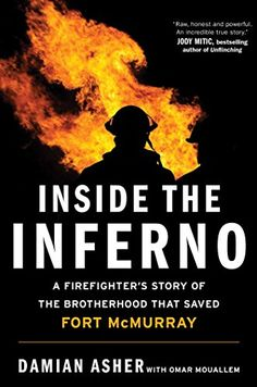 Inside the Inferno: A Firefighter's Story of the Brotherhood that Saved Fort McMurray by Asher, Damian Asher | An action-packed, on-the-ground memoir of the Fort McMurray wildfire and the courage, resilience, and sacrifice of the firefighters who saved the city.