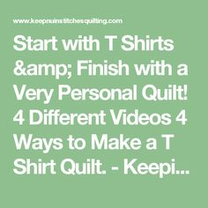 Start with T Shirts & Finish with a Very Personal Quilt! 4 Different Videos 4 Ways to Make a T Shirt Quilt. - Keeping u n Stitches Quilting | Keeping u n Stitches Quilting