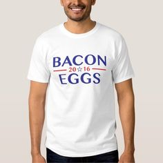 Funny Bacon Eggs 2016 Campaign Parody T Shirt. #president #campaigns #elections #2016 #tshirts #funnytshirts #funny #bacon #eggs #breakfast #trump #clinton
