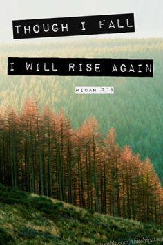 Though I fall, I will rise again. ~ Micah 7:8 ❤️