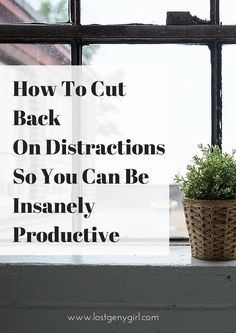 How to Cut Back on Distractions So You Can Be Insanely Productive