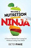 Free Kindle Book -   Become A Nutrition Ninja: A Proven Method For Losing Fat Without Losing Your Mind