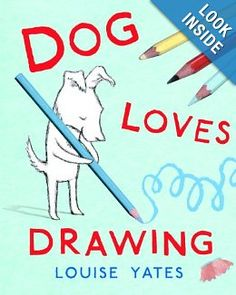 Dog Loves Drawing: Louise Yates: 9780375870675: Amazon.com: Books