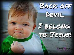 Back off Devil, I belong to Jesus!