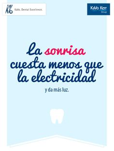 La sonrisa cuesta menos que la electricidad y da más luz.