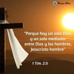 Porque hay un solo Dios, y un solo mediador entre Dios y los hombres, Jesucristo hombre...