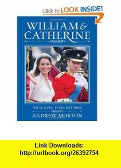 William and Catherine Their Lives, Their Wedding. Andrew Morton (9781843176213) Andrew Morton , ISBN-10: 1843176211  , ISBN-13: 978-1843176213 ,  , tutorials , pdf , ebook , torrent , downloads , rapidshare , filesonic , hotfile , megaupload , fileserve