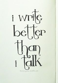 """""""I write better than i talk."""" - Unknown #quotes #writing *"""