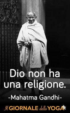 http://www.ilgiornaledelloyoga.it/frasi-di-gandhi Dio non ha una religione.