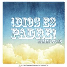 """""""Tú, oh SEÑOR, eres nuestro Padre, desde la antigüedad tu nombre es Nuestro Redentor """". Isaías 63:16"""