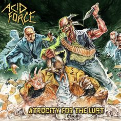Acid Force - Atrocity For The Lust (2017)