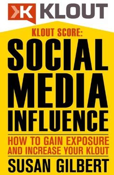 KLOUT SCORE: Social Media Influence, How to Gain Exposure and Expand Your Klout Score by Susan Gilbert, http://www.amazon.com/dp/B00D7HLOGM/ref=cm_sw_r_pi_dp_WSoSrb13E54BD