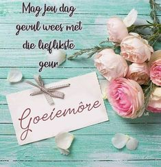 Afrikaanse Quotes, Goeie Nag, Goeie More, Good Morning Wishes, Love, Deep Thoughts, Happy Birthday, Place Card Holders, Feelings