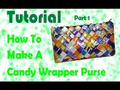 How To Make A Candy Wrapper Purse : Part 1 - YouTube