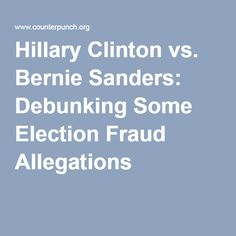 Hillary Clinton vs. Bernie Sanders: Debunking Some Election Fraud Allegations