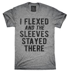 I Flexed And The Sleeves Stayed There Shirt, Hoodies, Tanktops
