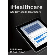 iHealthcare: iOS Device Use In Healthcare (Kindle Edition)