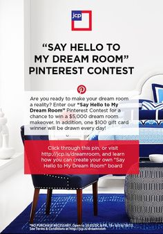 """Are you ready to make your dream room a reality? Enter our """"Say Hello to My Dream Room"""" Pinterest contest for a chance to win a $5,000 dream room makeover. In addition, one $100 gift card winner will be drawn every day! Rules: jcp.is/DreamRoomRules"""