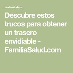 Descubre estos trucos para obtener un trasero envidiable - FamiliaSalud.com