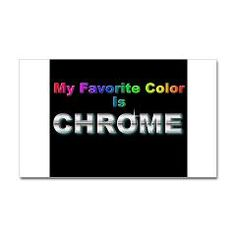 My Favorite Color is CHROME