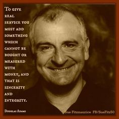 """""""To give real service, you must add something which cannot be bought or measured with money, and that is sincerity and integrity."""" The amazing Douglas Adams (RIP) The Hitchhiker, Hitchhikers Guide, Writing Quotes, Writing A Book, Writing Advice, Douglas Adams, Guide To The Galaxy, Great Books To Read, Face Men"""
