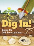 """Dig In: Hands-On Soil Investigations available through the National Science Teachers Association (NSTA) bookstore. audience is Kindergarten through Grade 4 teachers. """"Dig In"""" provides classroom-tested lesson plans, stories, and activities about soil formation, habitats, and land use."""""""