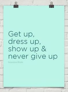 """Get up, dress up, show up and never give up."" Make it a great week. Happy Monday! #quote #motivation #inspiration"