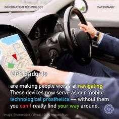 GPS gadgets are making people worse at navigating. These devices now serve as our mobile technological prosthetics — without them you can't really find your way around. Information Technology, Facebook Sign Up, Did You Know, Finding Yourself, Gadgets, Facts, People, How To Make, Computer Technology