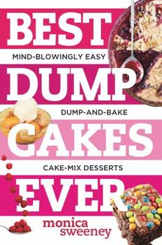 Best Dump Cakes Ever : Mind-Blowingly Easy Dump-and-Bake Cake-Mix Desserts by Monica Sweeney