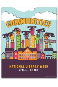 National Library Week (April 14-20, 2013) is the perfect time to remind your community that the library is so much more than a repository of resources.