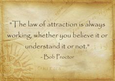 The law of attraction is always working -> www.BobProctorTraining.com to receive FREE videos & pro membership..