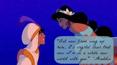 """Aladdin Quote: """"But now from way up here, it's crystal clear that now I'm in a whole new world with you."""" 