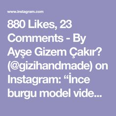 """880 Likes, 23 Comments - By Ayşe Gizem Çakır✂ (@gizihandmade) on Instagram: """"İnce burgu model videosu - part 2 ~ Sabah kalkar kalmaz aklıma düştü. Hadi bir video çekeyim dedim😊…"""""""