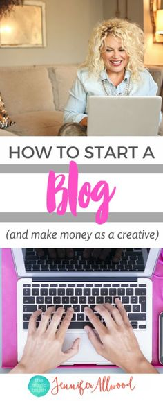 How to start a blog and make money being a creative entrepreneur online | Creative Business Tips and Business Coaching by Jennifer Allwood | How to market your blog | How to start a website #startblog #blogging #coach #coaching