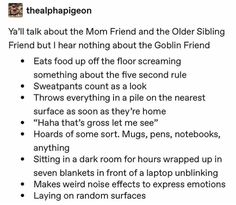 "How can I be the ""mom"" friend and the ""goblin"" friend at the same time? They are two different forms of the ""mom"" friend Tumblr Stuff, My Tumblr, Tumblr Posts, Tumblr Funny, Funny Memes, Hilarious, Jokes, Writing Tips, Writing Prompts"