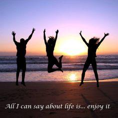 Enjoy life to the fullest
