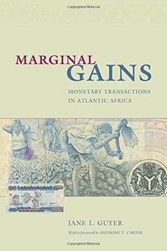 Marginal Gains: Monetary Transactions in Atlantic Africa ... https://www.amazon.com/dp/0226311163/ref=cm_sw_r_pi_dp_x_hrvByb5B68YR2