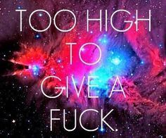 Get high & don't worry about nothing