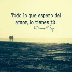 Todo lo que espero del amor, lo tienes tú! #Feeling #Love