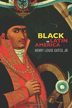 Black in Latin America by Henry Louis Gates Jr.