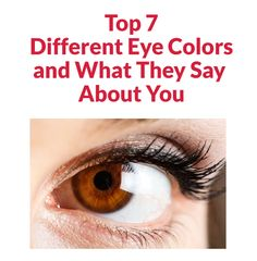 Top 7 Different Eye Colors and What They Say About You