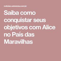 Saiba como conquistar seus objetivos com Alice no País das Maravilhas