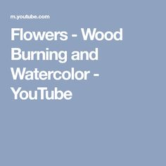 Flowers - Wood Burning and Watercolor - YouTube