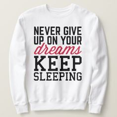 Never Give Up Dreams Funny Quote Sweatshirt - Outdoor Activity Long-Sleeve Sweatshirts By Talented Fashion & Graphic Designers - Diy Sweatshirt, Graphic Sweatshirt, Fashion Graphic, Fashion Design, Funny Sweatshirts, You Gave Up, Mens Fashion, Trendy Fashion, Never Give Up