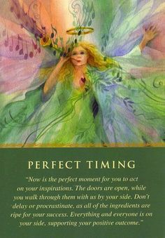 The angels say that now is the perfect time to act. They will guide you along the way. Sometimes it's not so important how we approach a situation, but that we put energy, action, and intention into manifesting what we desire... (keep reading: http://www.freeangelcardreadingsonline.com/2013/daily-guidance-from-your-angels-perfect-timing/)