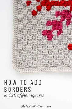 How To Add Borders To A C2C Afghan Square - A Photo Tutorial with Free Patterns too! via @freecrochettuts